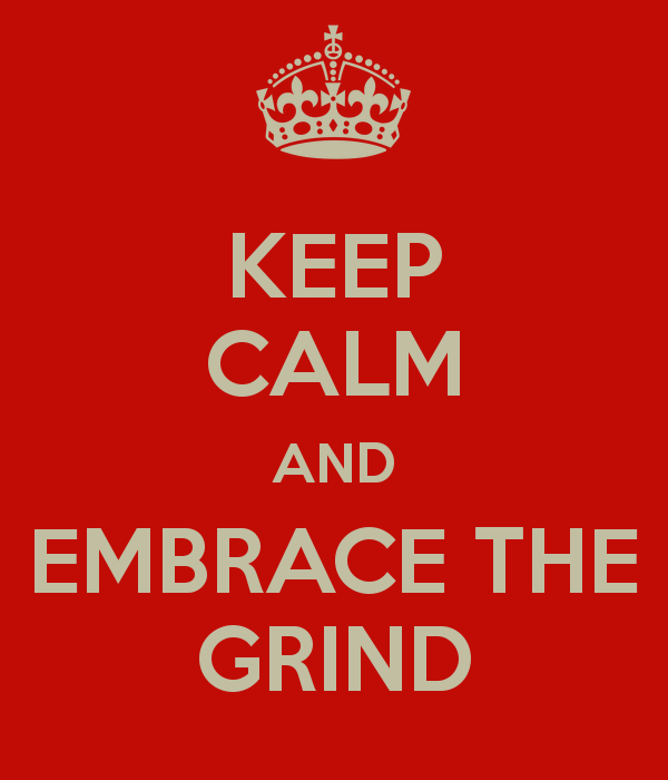 keep-calm-and-embrace-the-grind-5.png